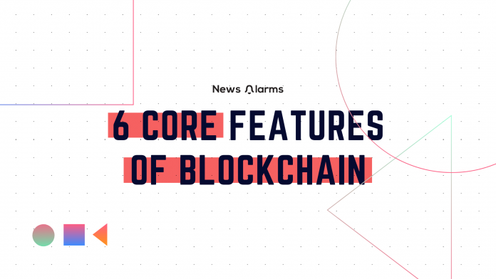 6 Core features of Blockchain you should know
